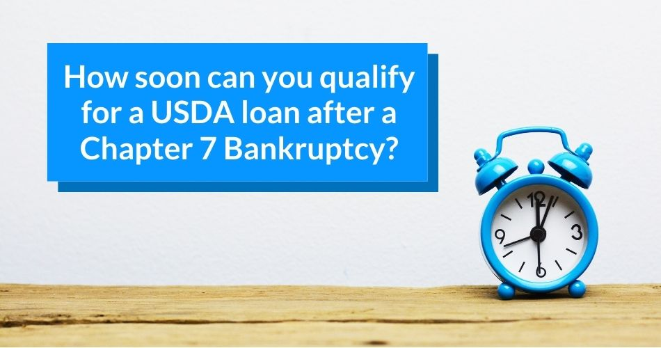 How soon can you qualify for a USDA loan after Chapter 7 Bankruptcy?