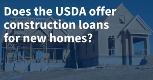 USDA Construction Loans for New Homes