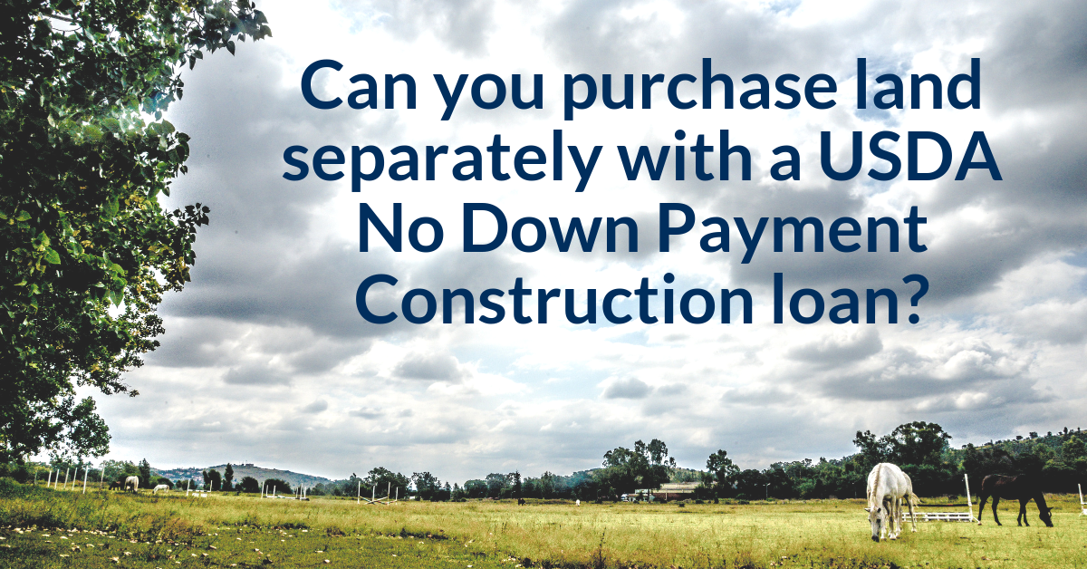 USDA Home Building Loan: Can you purchase land separately with a USDA Construction loan?