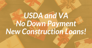 USDA & VA NO DOWN Payment New Construction Loans