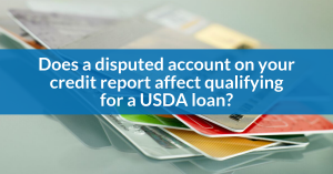 Can you still qualify for a USDA loan with a disputed account on your credit report in FL, AL, TX, or TN?