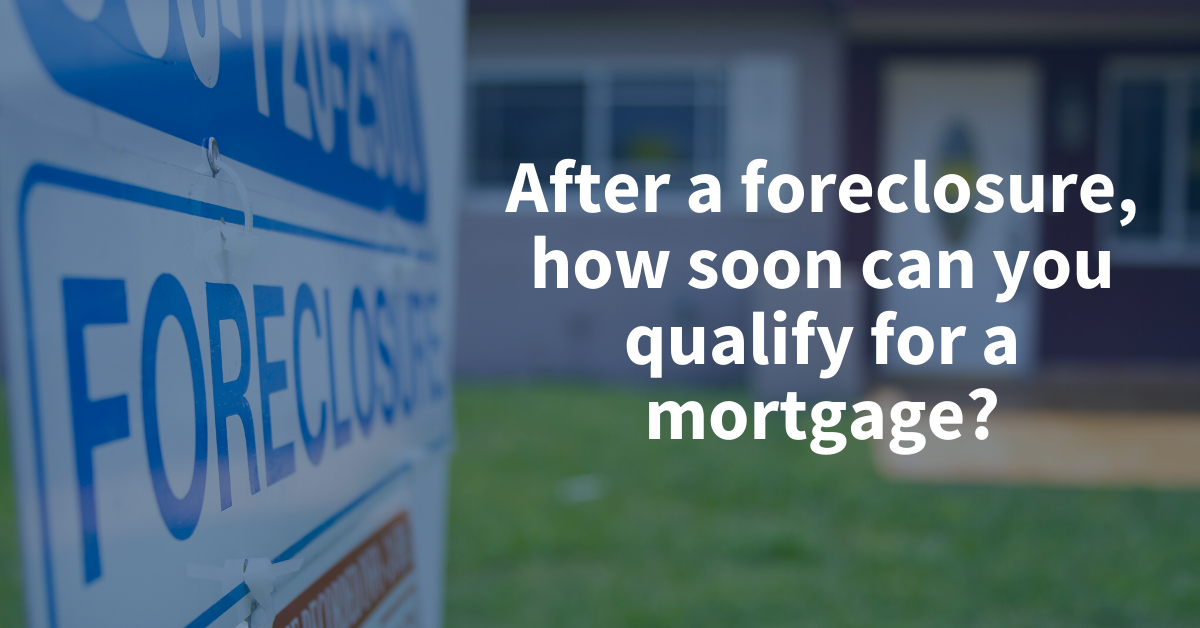 After a foreclosure, how soon can you qualify for a mortgage?