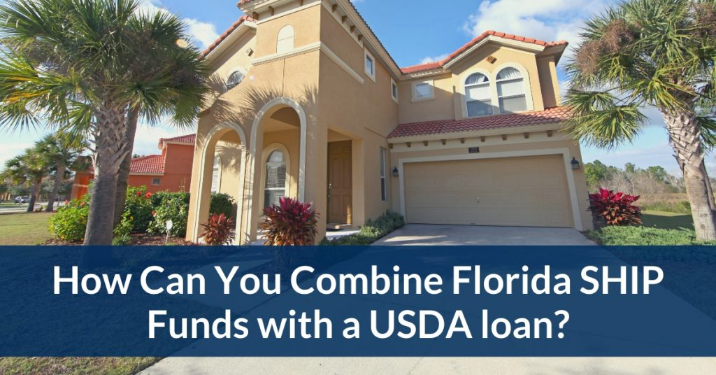 How Can You Combine Florida SHIP Funds with a USDA loan?