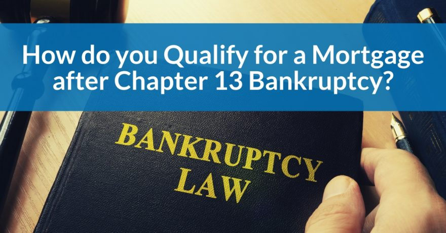 How do you Qualify for a Mortgage after Chapter 13 Bankruptcy?
