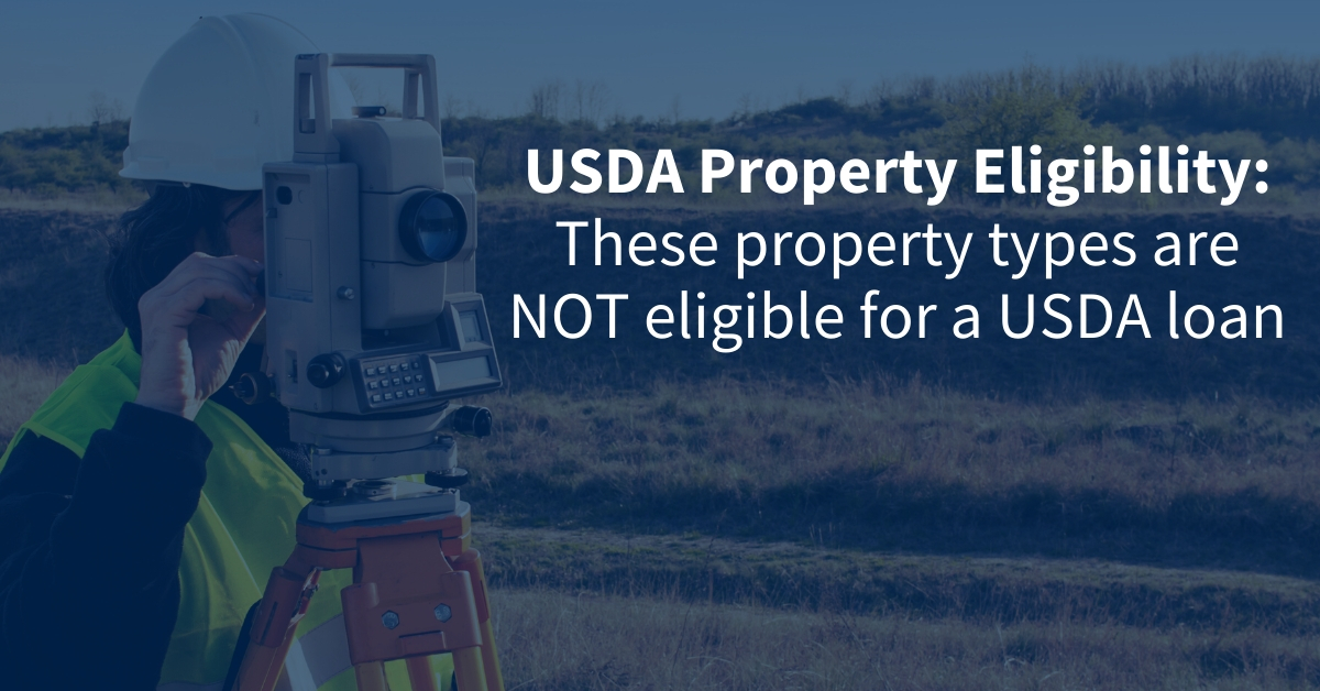 Property Eligibility: These property types are NOT eligible for a USDA loan