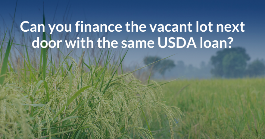 Can you finance the vacant lot next door with the same USDA loan?