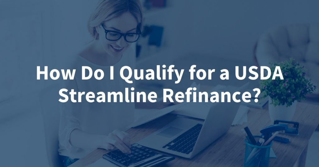 How Do I Qualify for a USDA Streamline Refinance?