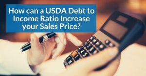 Three ways to improve USDA Debt to Income Ratios and Increase your Sales Price!