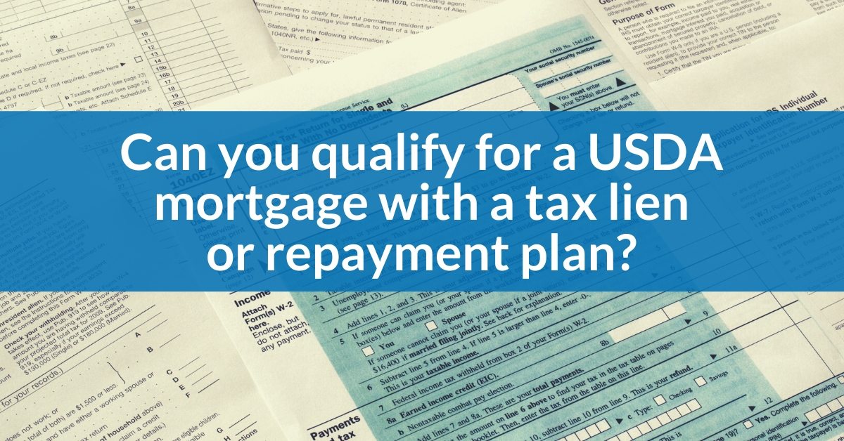 Can you qualify for a USDA mortgage with a tax lien or repayment plan?