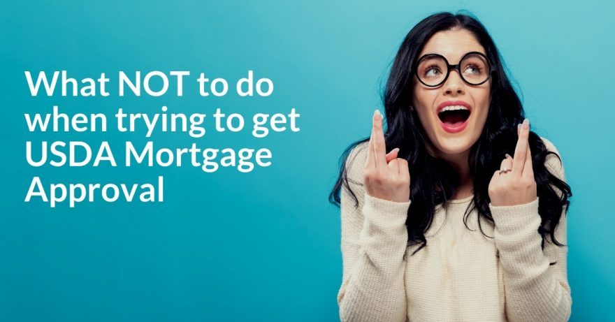 What NOT to do when trying to get USDA Mortgage Approval
