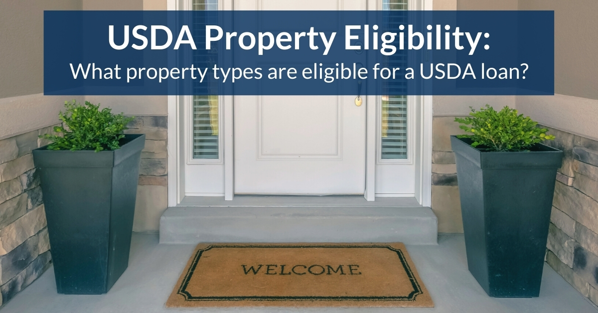USDA Property Eligibility: What property types are eligible for a USDA loan?