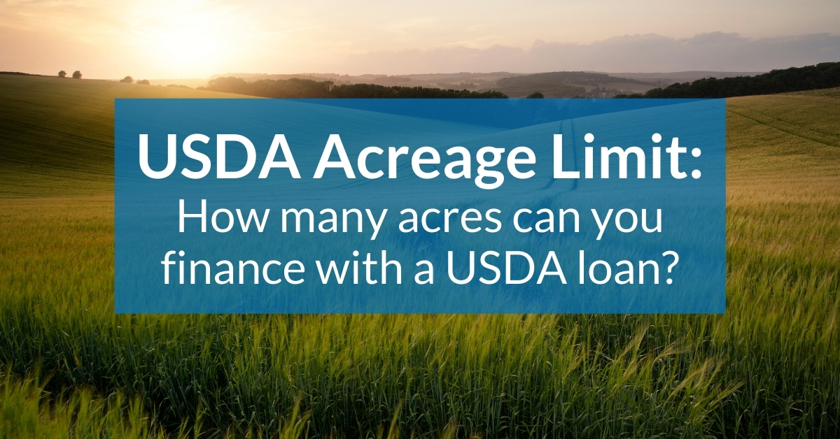 USDA Acreage Limit: How many acres can you finance with a USDA loan?