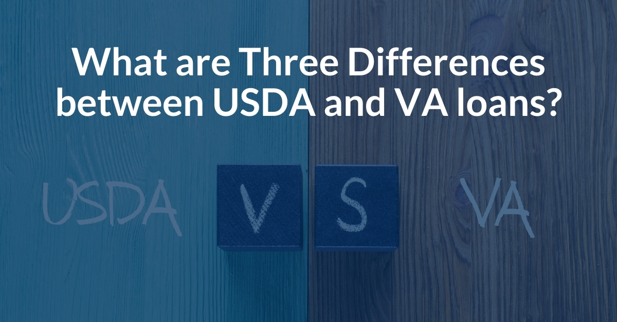 What are three differences between USDA and VA loans?