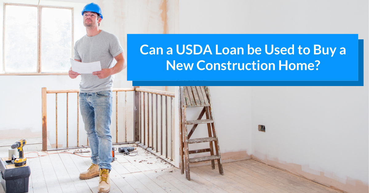 Can a USDA Loan be Used to Buy a New Construction Home?