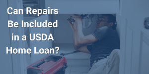 Can repairs be included in a USDA Home Loan in Florida